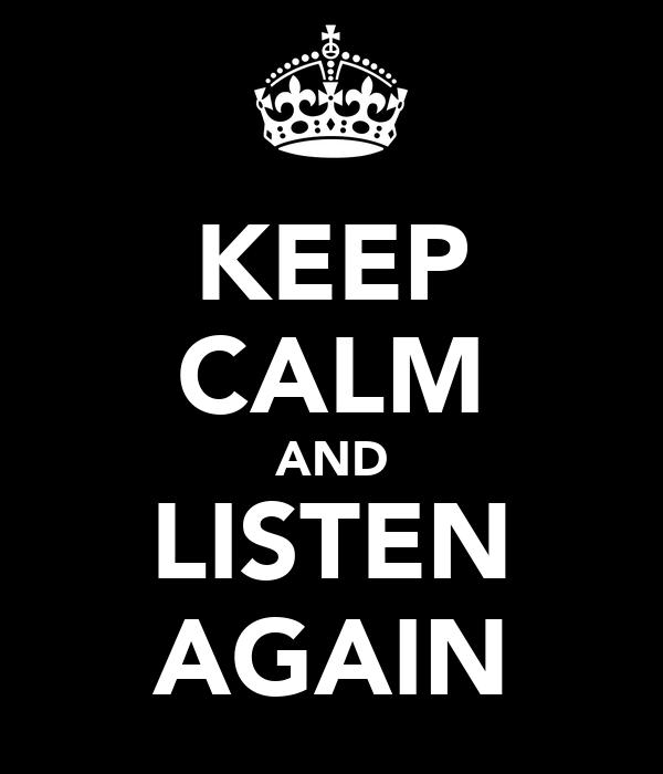 KEEP CALM AND LISTEN AGAIN