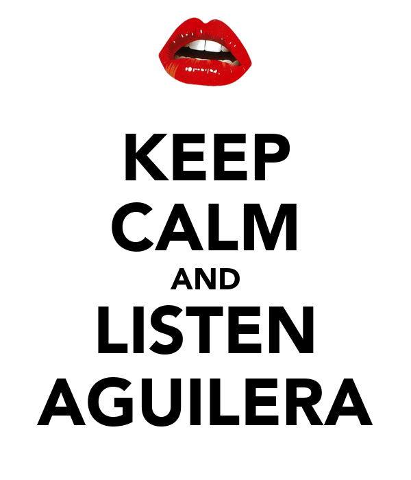 KEEP CALM AND LISTEN AGUILERA