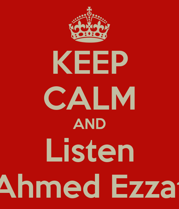 KEEP CALM AND Listen Ahmed Ezzat