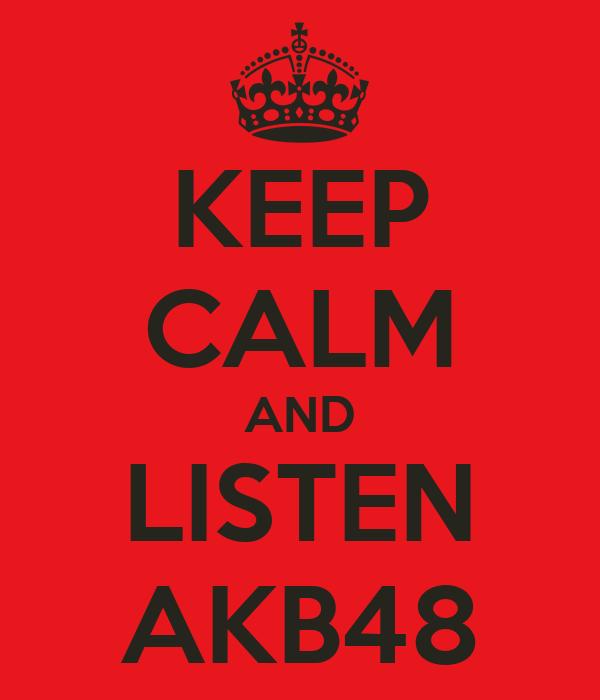 KEEP CALM AND LISTEN AKB48