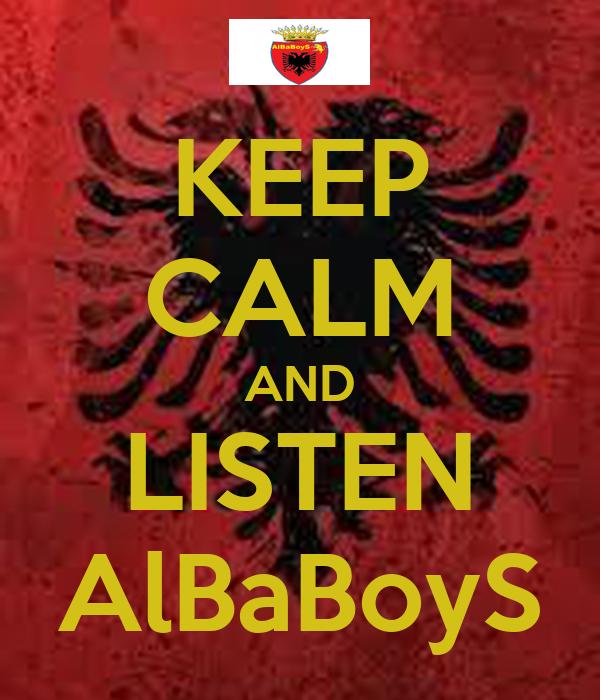 KEEP CALM AND LISTEN AlBaBoyS