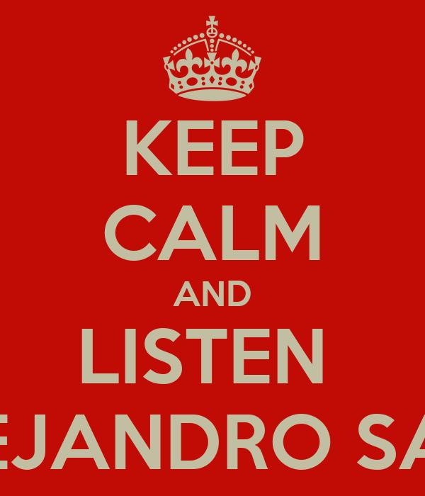 KEEP CALM AND LISTEN  ALEJANDRO SANZ