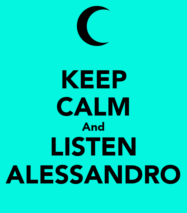 KEEP CALM And LISTEN ALESSANDRO