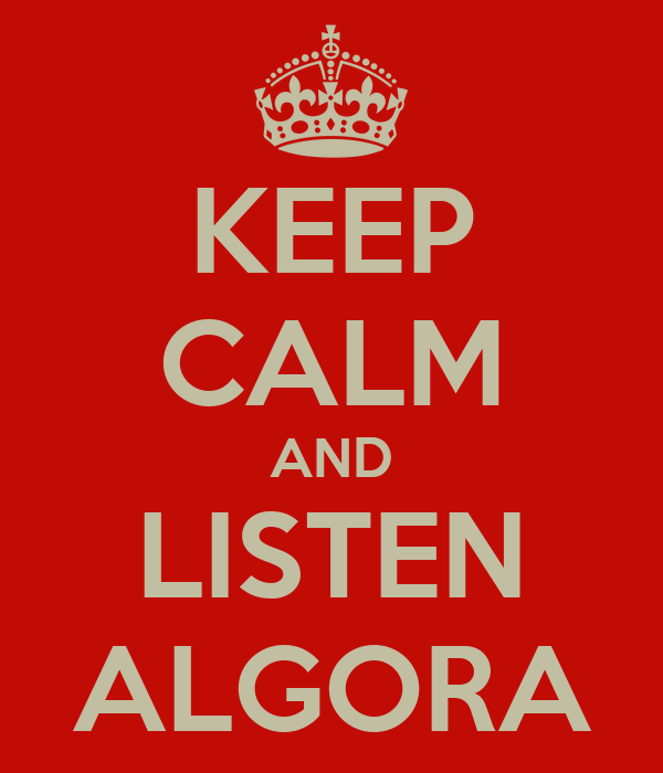 KEEP CALM AND LISTEN ALGORA