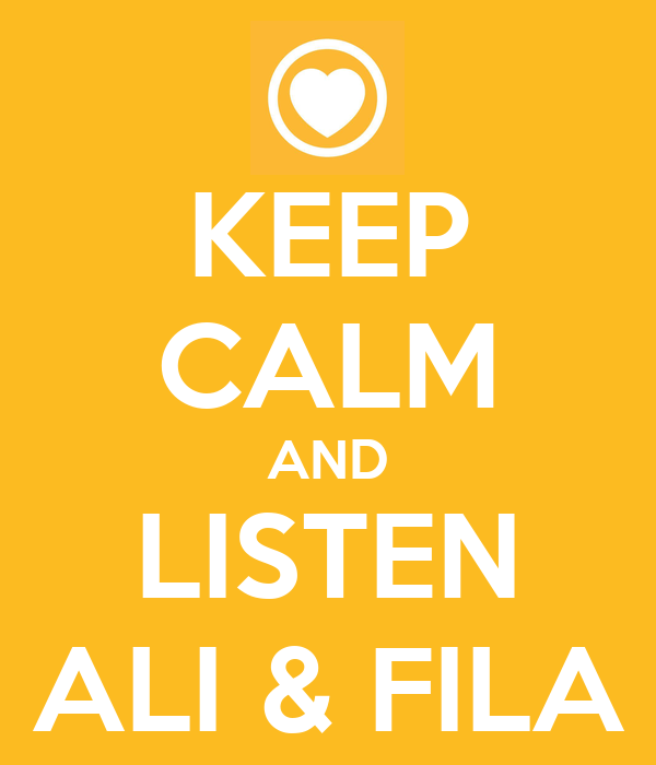 KEEP CALM AND LISTEN ALI & FILA