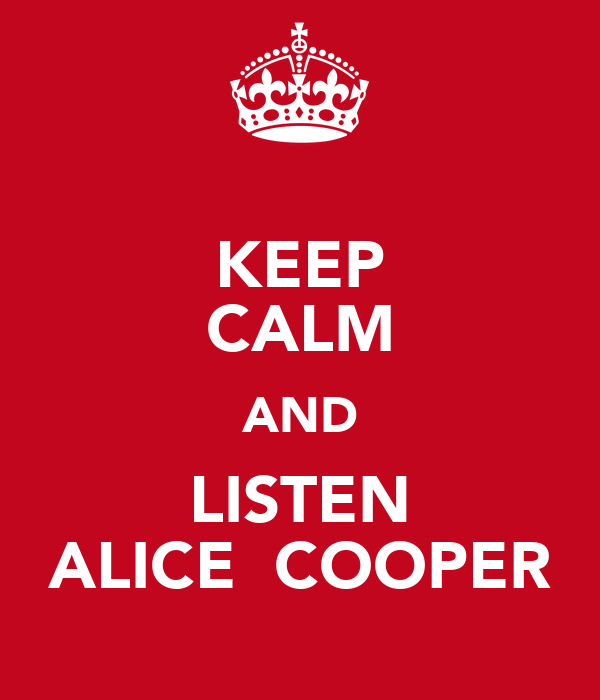 KEEP CALM AND LISTEN ALICE  COOPER