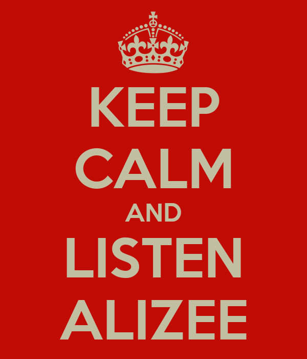 KEEP CALM AND LISTEN ALIZEE