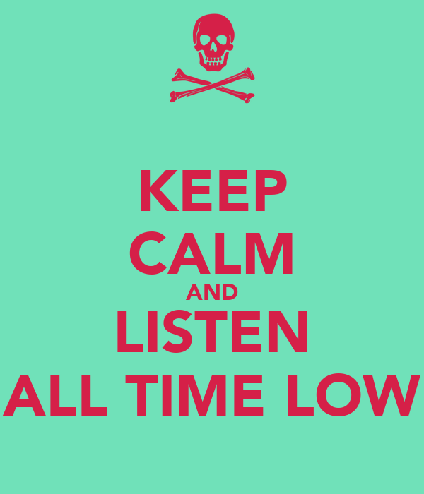 KEEP CALM AND LISTEN ALL TIME LOW