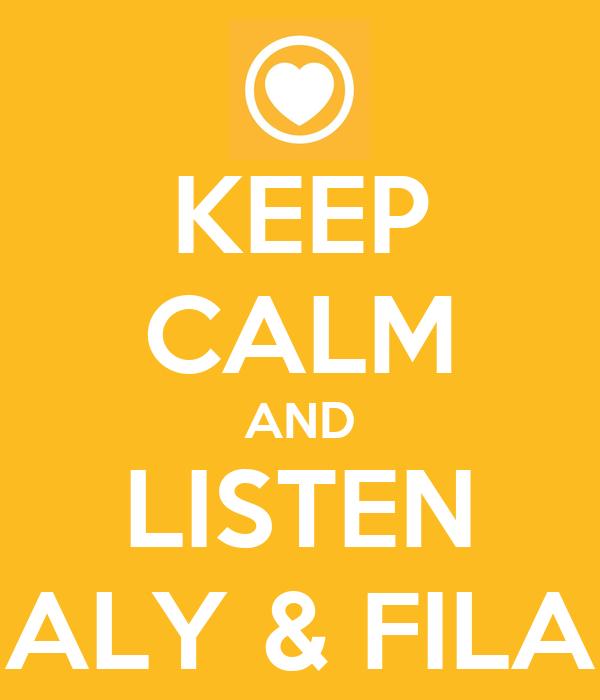 KEEP CALM AND LISTEN ALY & FILA
