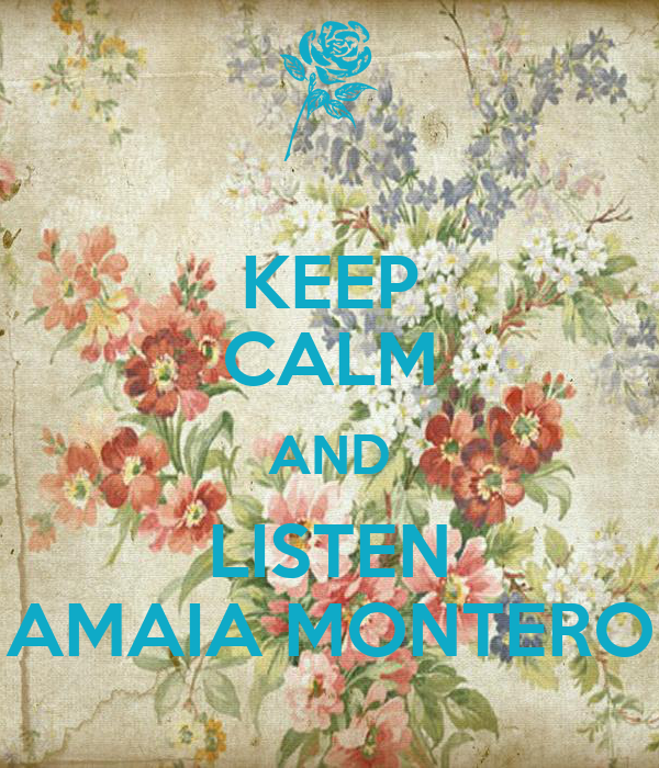 KEEP CALM AND LISTEN AMAIA MONTERO