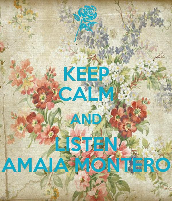 KEEP CALM AND LISTEN AMAIA MONTERO