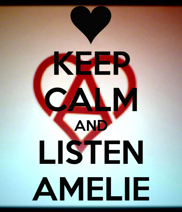 KEEP CALM AND LISTEN AMELIE