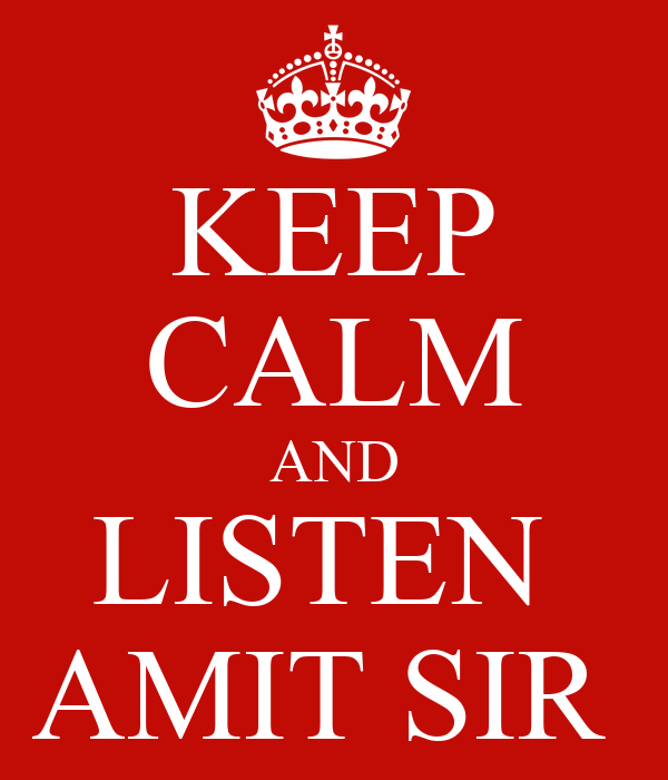 KEEP CALM AND LISTEN  AMIT SIR