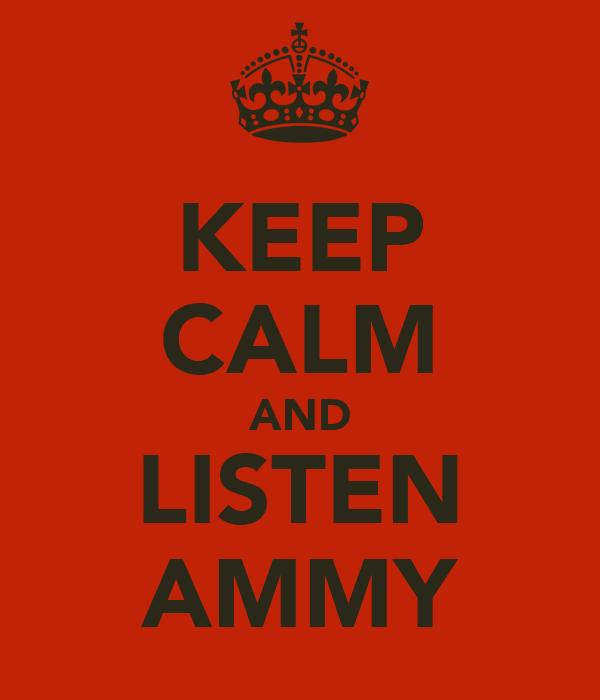 KEEP CALM AND LISTEN AMMY