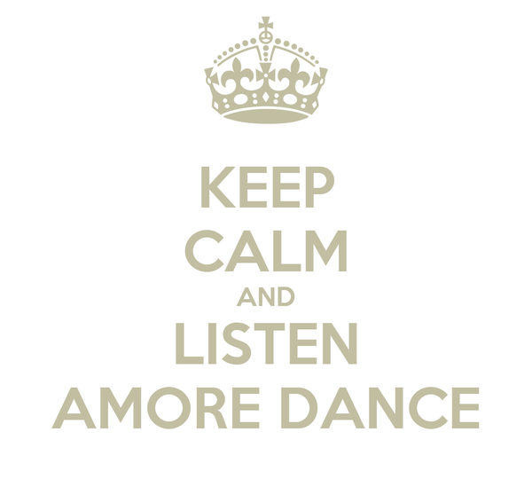 KEEP CALM AND LISTEN AMORE DANCE