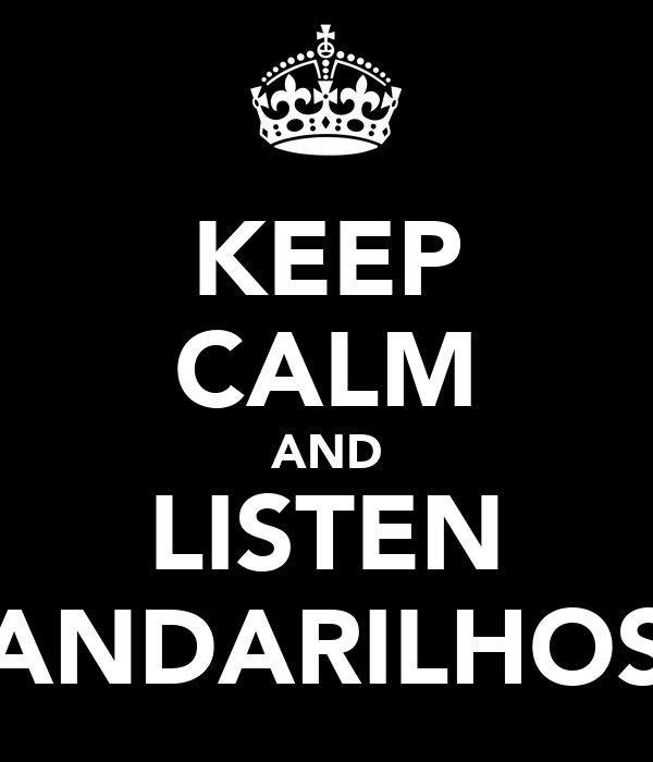 KEEP CALM AND LISTEN ANDARILHOS