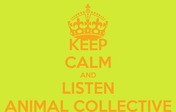 KEEP CALM AND LISTEN ANIMAL COLLECTIVE
