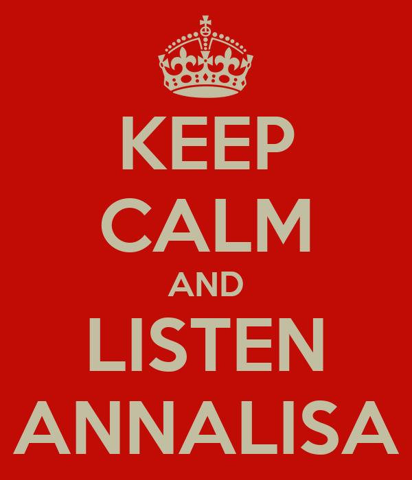 KEEP CALM AND LISTEN ANNALISA