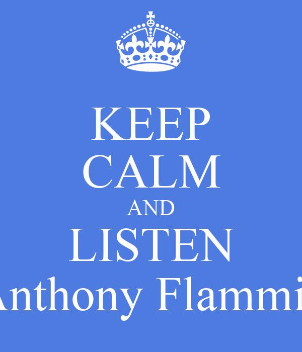 KEEP CALM AND LISTEN Anthony Flammia