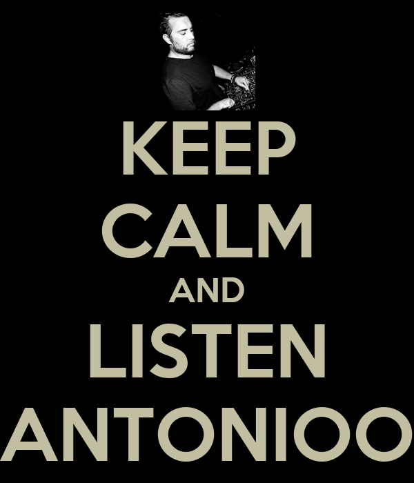 KEEP CALM AND LISTEN ANTONIOO