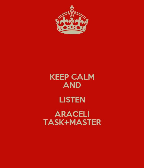 KEEP CALM AND LISTEN ARACELI TASK+MASTER