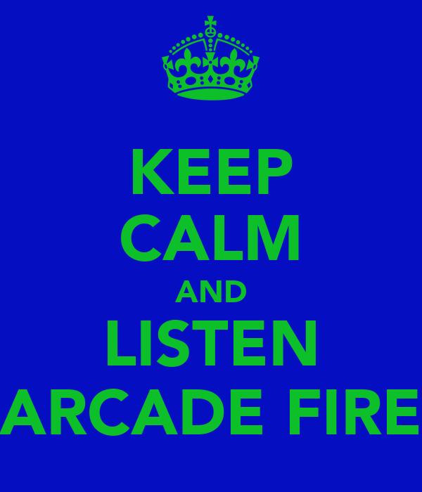 KEEP CALM AND LISTEN ARCADE FIRE