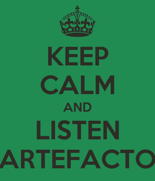 KEEP CALM AND LISTEN ARTEFACTO