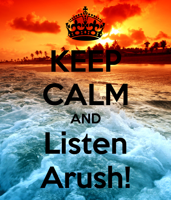 KEEP CALM AND Listen Arush!
