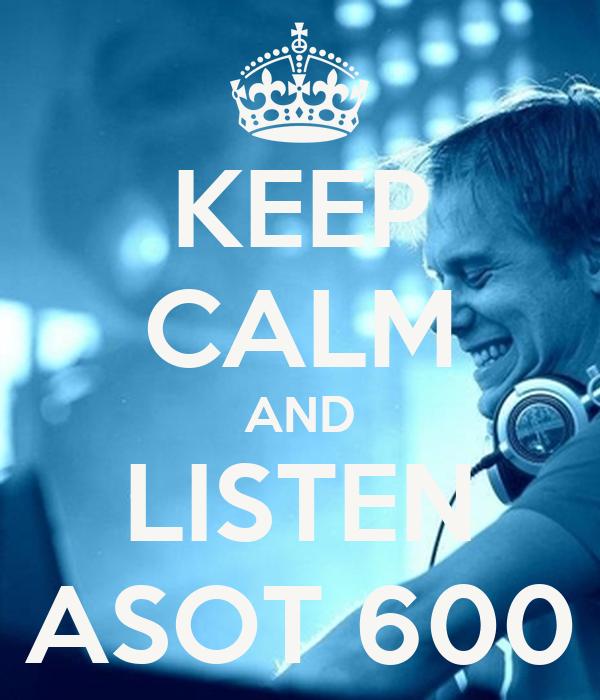 KEEP CALM AND LISTEN ASOT 600