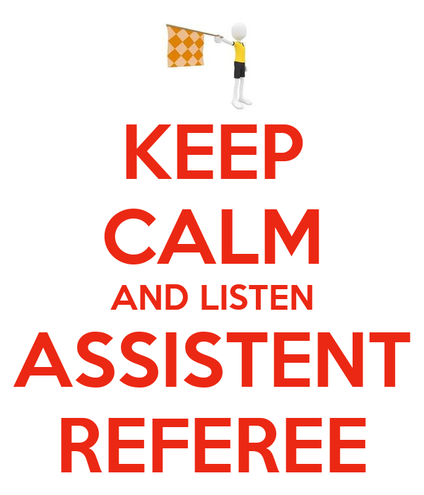 KEEP CALM AND LISTEN ASSISTENT REFEREE