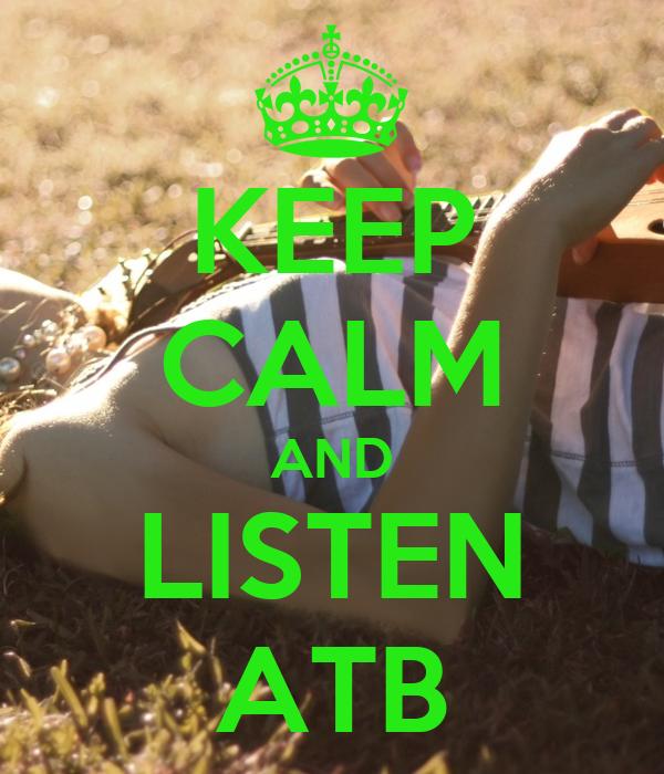 KEEP CALM AND LISTEN ATB