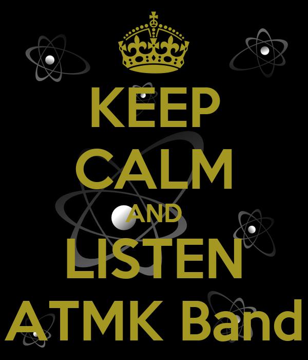 KEEP CALM AND LISTEN ATMK Band