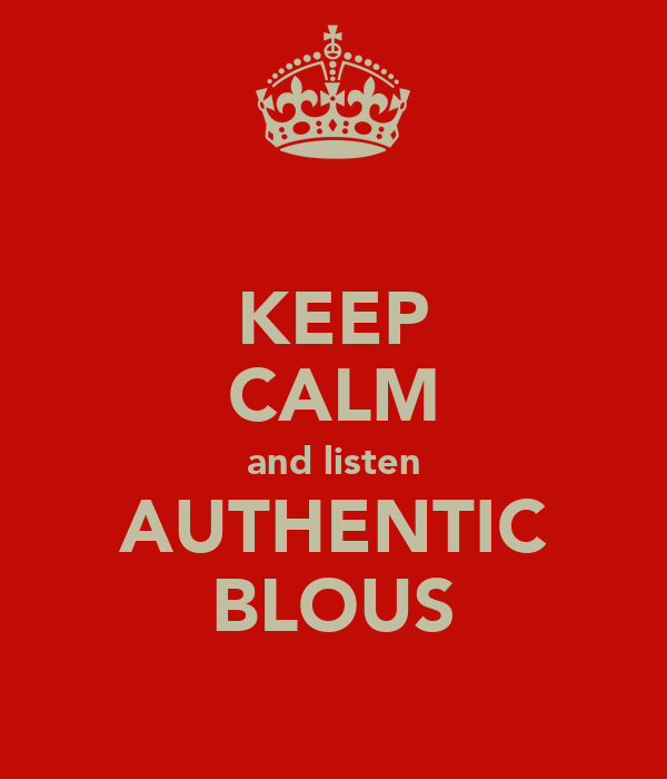 KEEP CALM and listen AUTHENTIC BLOUS