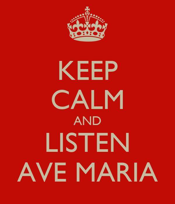 KEEP CALM AND LISTEN AVE MARIA