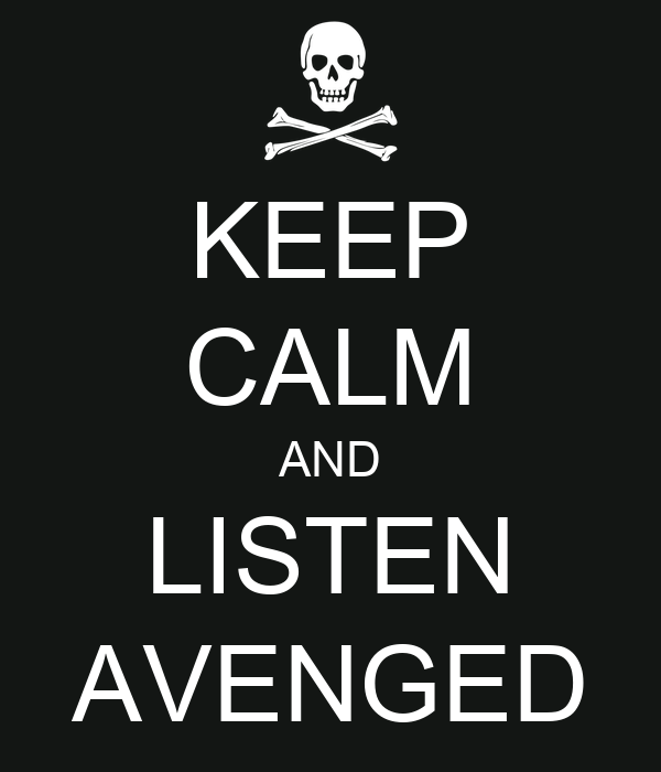 KEEP CALM AND LISTEN AVENGED