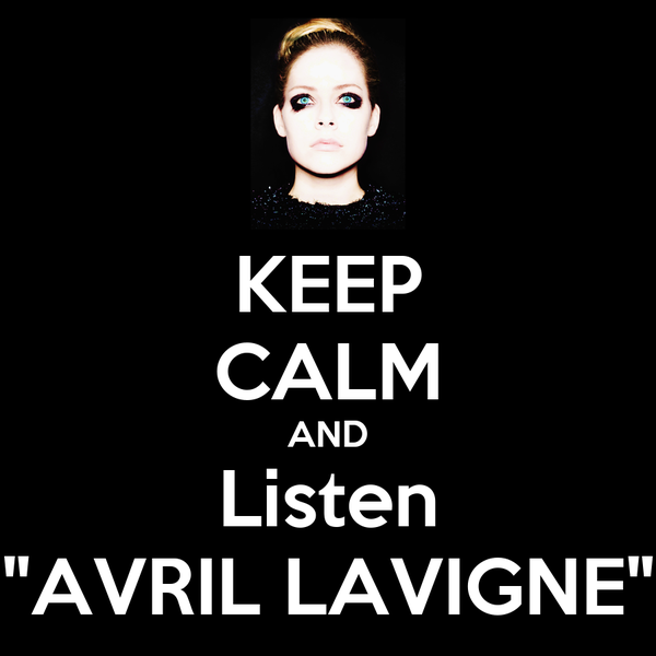 """KEEP CALM AND Listen """"AVRIL LAVIGNE"""""""