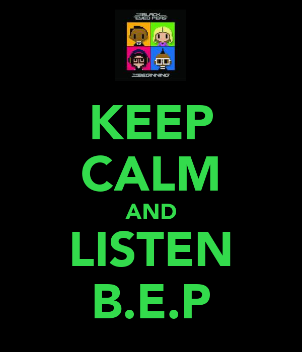 KEEP CALM AND LISTEN B.E.P