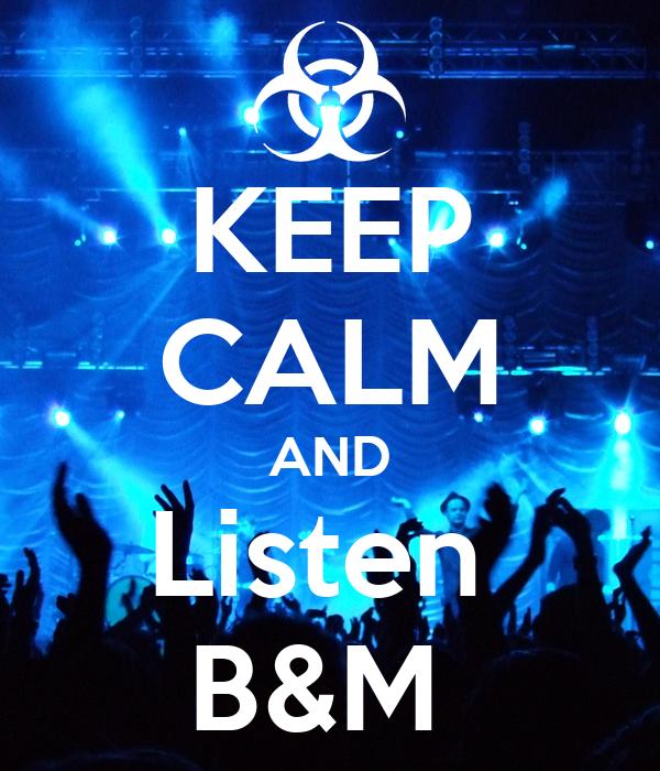 KEEP CALM AND Listen  B&M