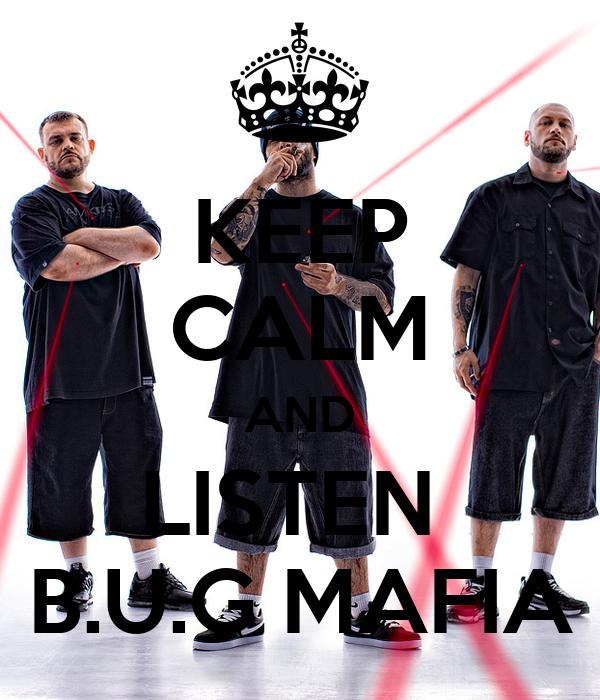 KEEP CALM AND LISTEN  B.U.G MAFIA