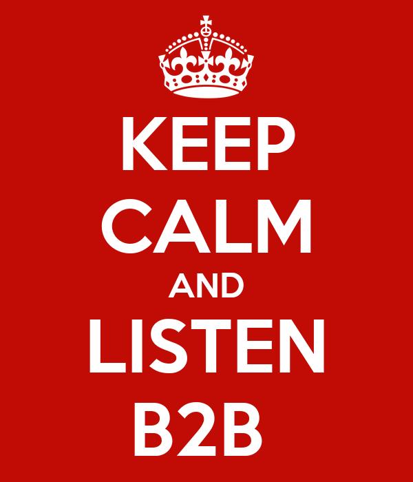 KEEP CALM AND LISTEN B2B
