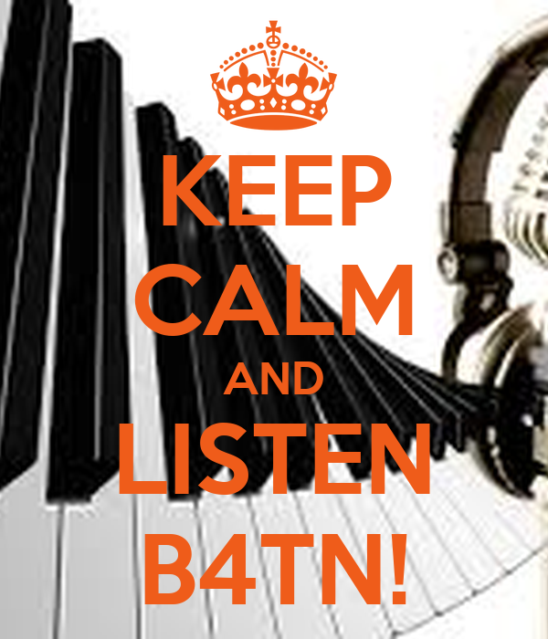 KEEP CALM AND LISTEN B4TN!