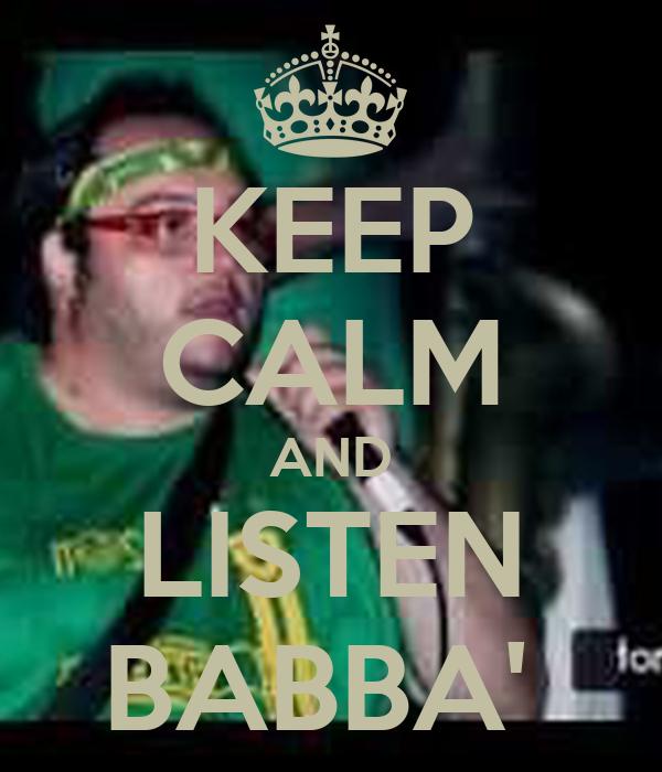 KEEP CALM AND LISTEN BABBA'