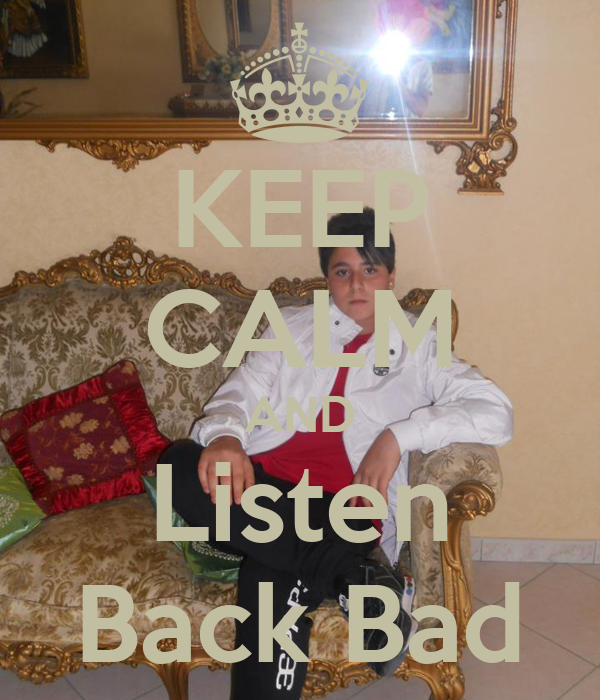 KEEP CALM AND Listen Back Bad