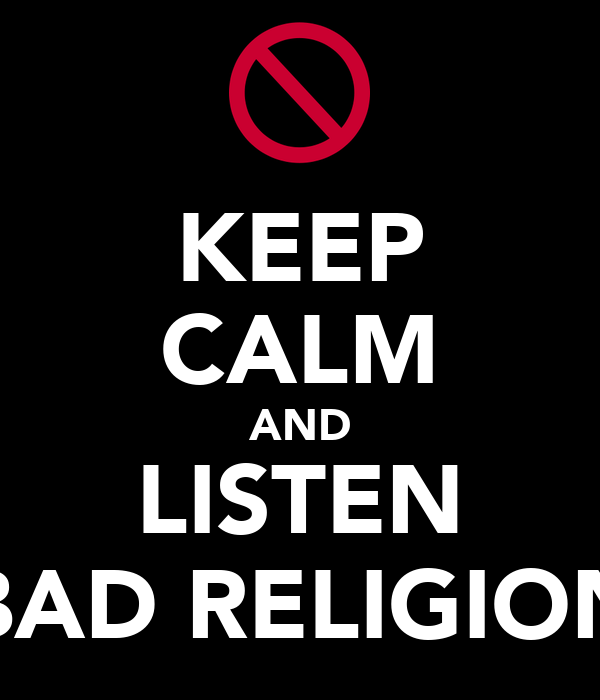 KEEP CALM AND LISTEN BAD RELIGION