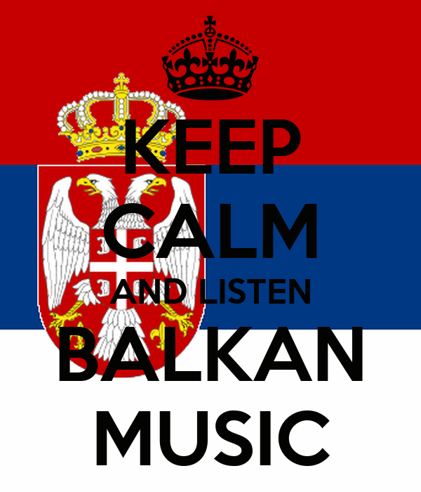 KEEP CALM AND LISTEN BALKAN MUSIC
