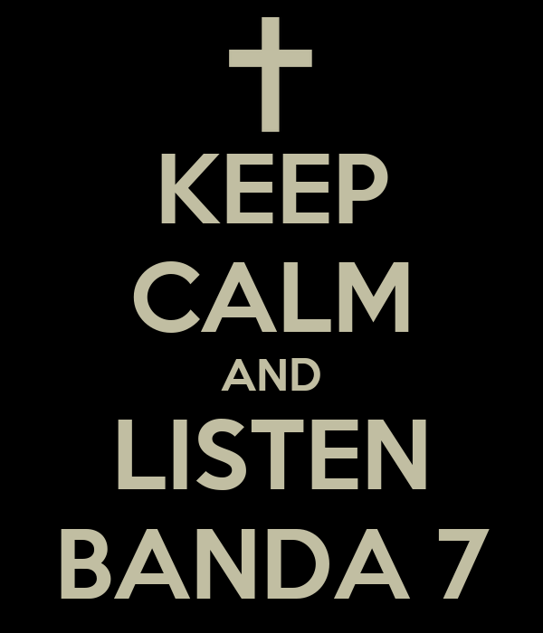 KEEP CALM AND LISTEN BANDA 7