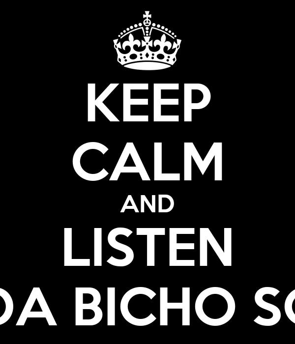 KEEP CALM AND LISTEN BANDA BICHO SOLTO