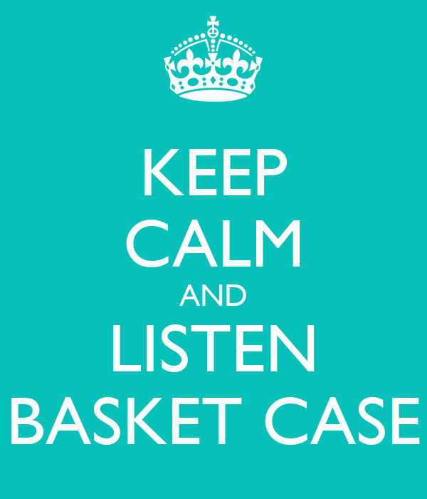 KEEP CALM AND LISTEN BASKET CASE
