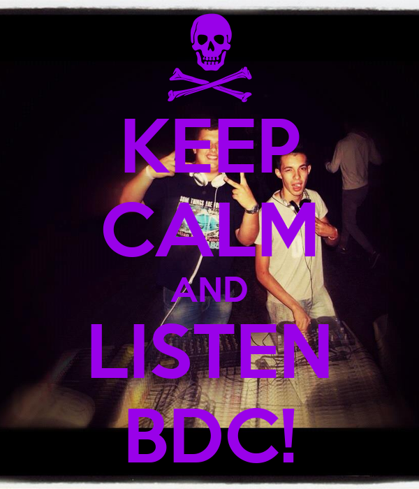 KEEP CALM AND LISTEN BDC!