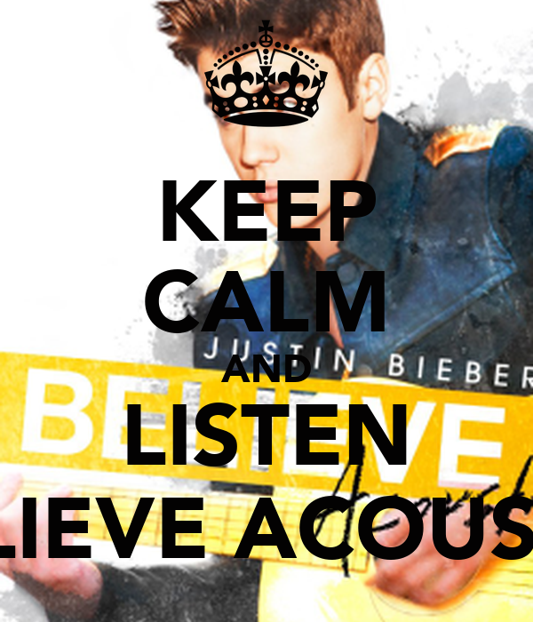 KEEP CALM AND LISTEN BELIEVE ACOUSTIC